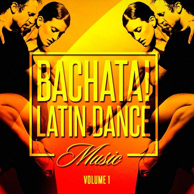 Bachata! Latin Dance Music, Vol. 1