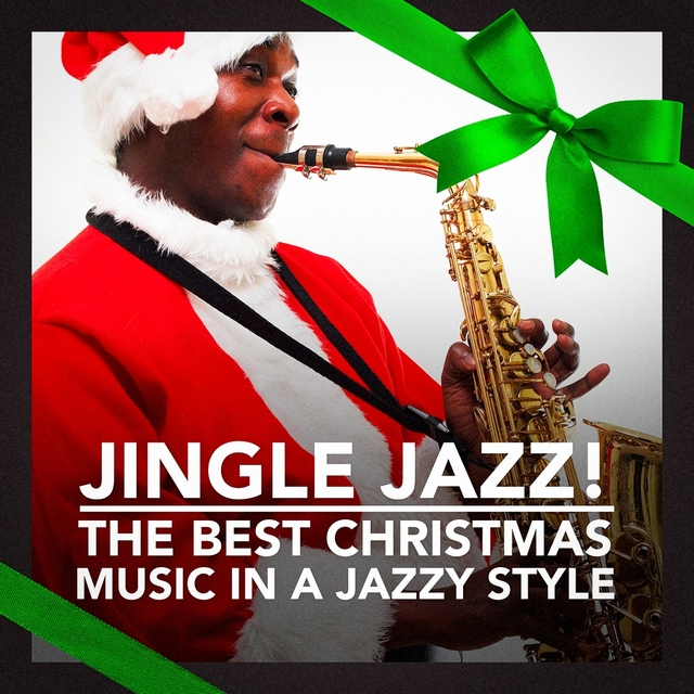 Jingle Jazz! (The Best Christmas Music In a Jazzy Style)