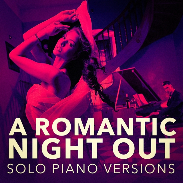 A Romantic Piano Night Out (Solo Piano Versions)