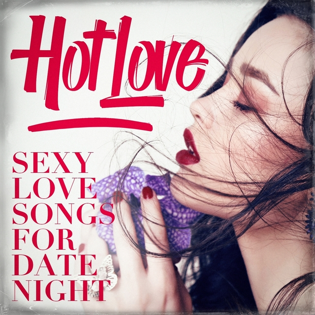 Hot Love - Sexy Love Songs for Date Night