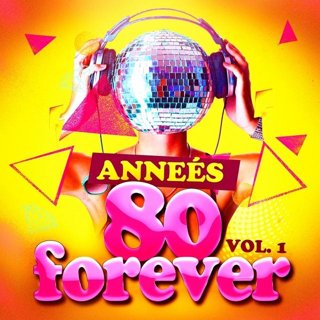 Années 80 Forever, Vol. 1 (Le meilleur des tubes)
