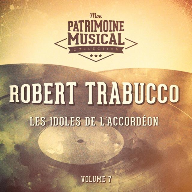 Les idoles de l'accordéon : Robert Trabucco, Vol. 7