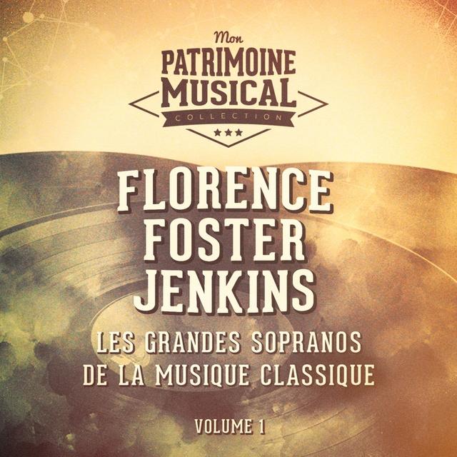 Les grandes sopranos de la musique classique : Florence Foster Jenkins, Vol. 1
