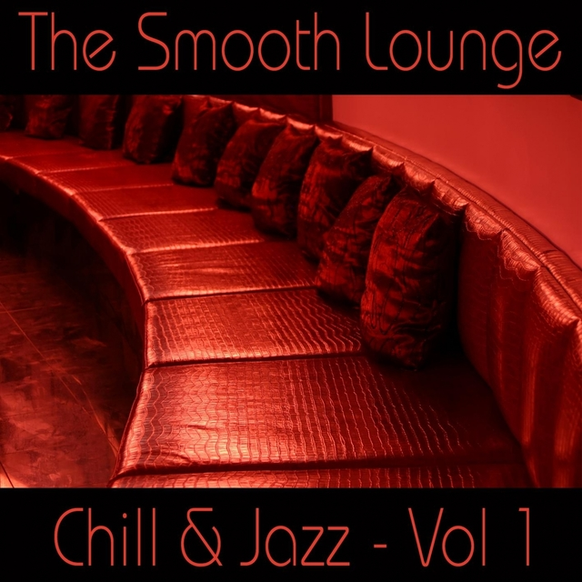 Couverture de The Smooth Lounge Chill & Jazz - Volume 1