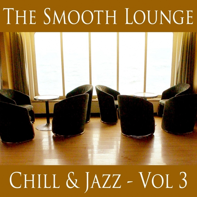Couverture de The Smooth Lounge Chill & Jazz - Volume 3