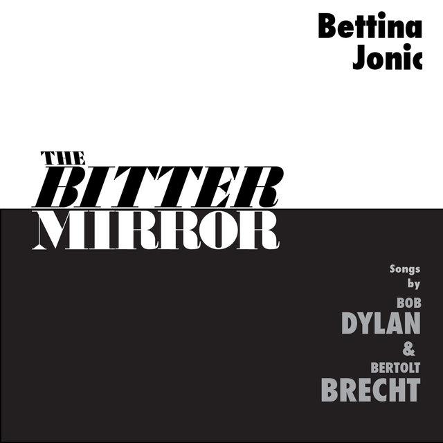 The Bitter Mirror: Songs by Bob Dylan & Bertolt Brecht