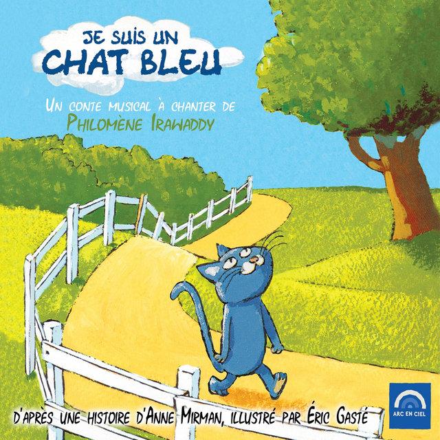 Je suis un chat bleu (Un conte musical à chanter de Philomène Irawaddy)