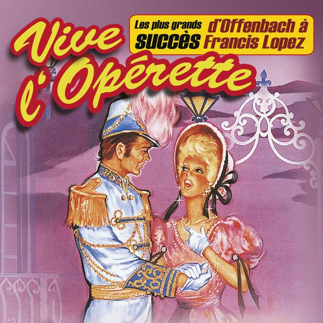 Couverture de Vive l'opérette ! (Les plus grands succès, d'Offenbach à Francis Lopez)