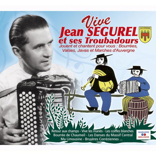 Couverture de Vive Jean Ségurel et ses troubadours: Bourrées, valses, javas et marches d'Auvergne