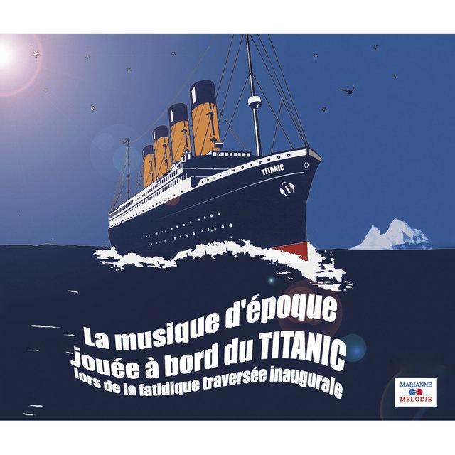 La musique d'époque jouée à bord du Titanic (lors de la fatidique traversée inaugurale)