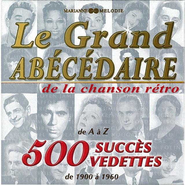 Couverture de Le grand abécédaire de la chanson rétro: 500 succès, 500 vedettes (De 1900 à 1960)