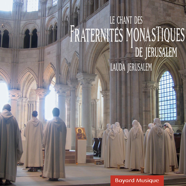 Le chant des Fraternités Monastiques de Jérusalem - Lauda Jerusalem