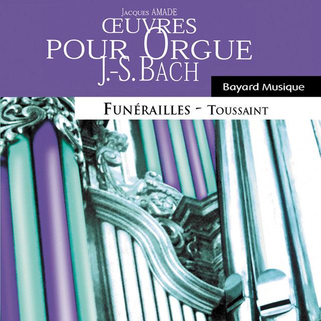 Bach: Oeuvres pour orgue, Funérailles & Toussaint (Organ Works, Funeral & All Saints' Day)