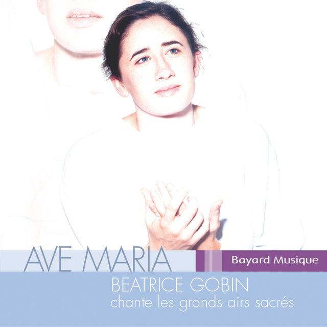 Ave Maria - Béatrice Gobin chante les grands airs sacrés, Vol. 1
