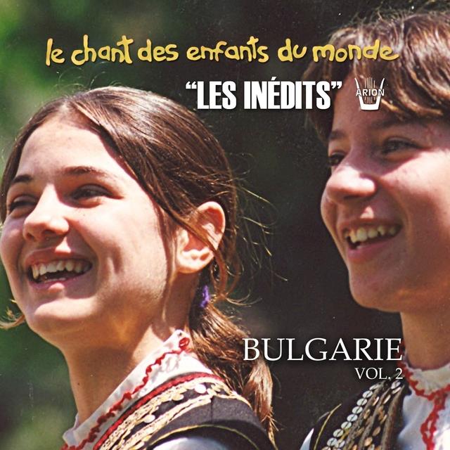 Les inédits: Chant des enfants du monde: Bulgarie, vol. 2