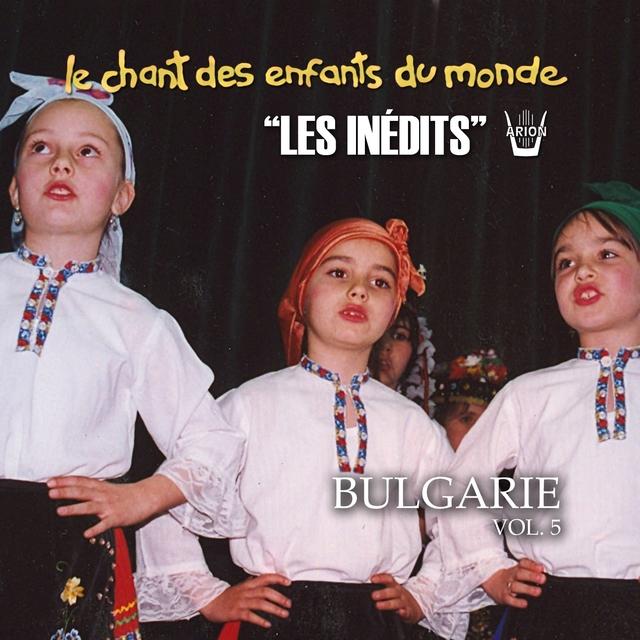 Les inédits: Chant des enfants du monde: Bulgarie, vol.5