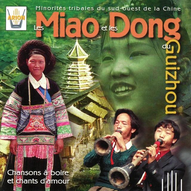 Les Miao & les Dong du Guizhou : Chansons à boire et chants d'amour