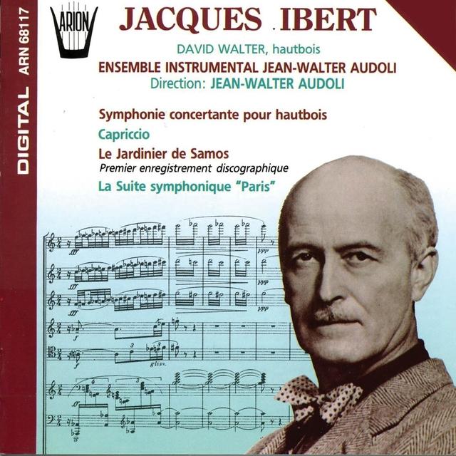 """Ibert : Symphonie concertante pour hautbois, Capriccio, Le jardinier de Samos, La suite symphonique """"Paris"""""""