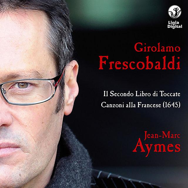 Frescobaldi: Complete Keyboards Works, Vol. 3 (Toccate e partite d'intavolatura, Libro 2 - Canzoni alla francese in partitura, Libro 4)
