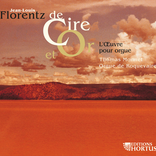 Florentz: De cire et or - L'oeuvre pour orgue