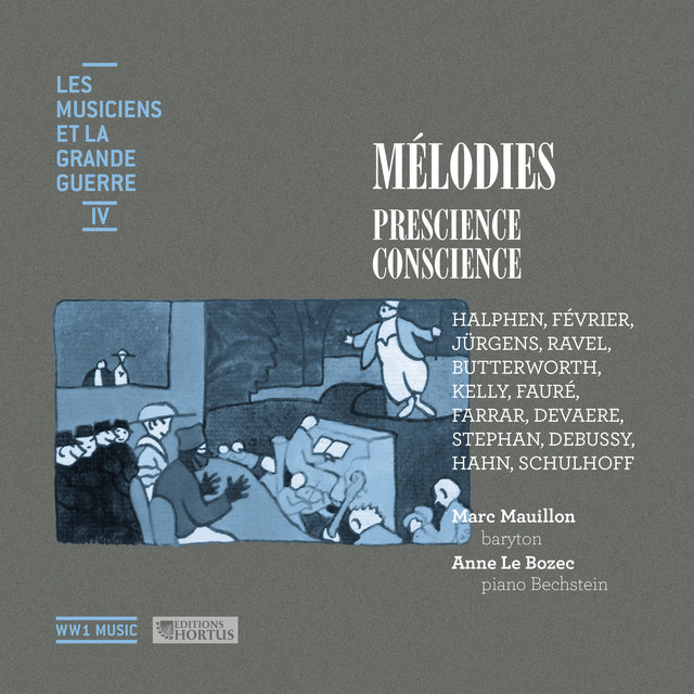 Mélodies: Prescience, conscience (Les musiciens et la Grande Guerre, Vol. 4)
