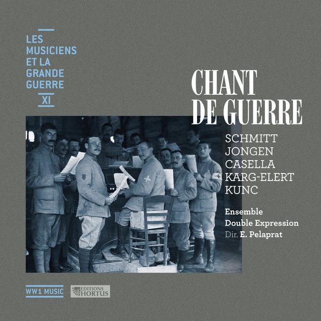 Chant de guerre (Les musiciens et la Grande Guerre, Vol. 11)