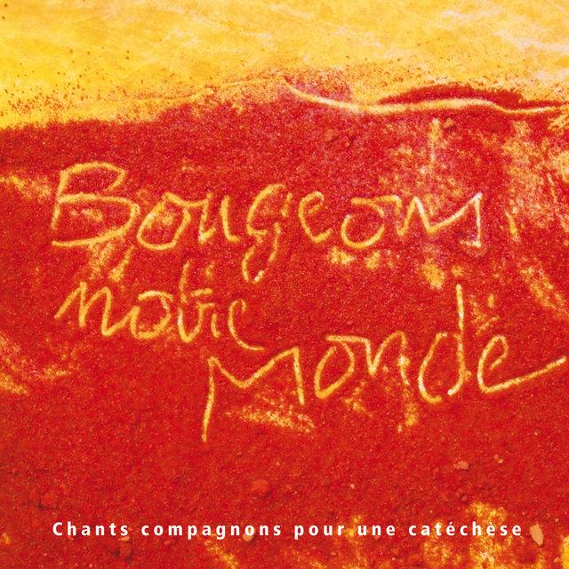 """Bougeons notre Monde """"Chants compagnons pour une catéchèse"""""""