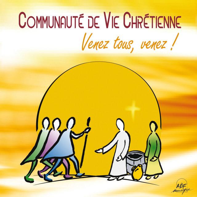 Communauté de vie chrétienne: Venez tous, venez!