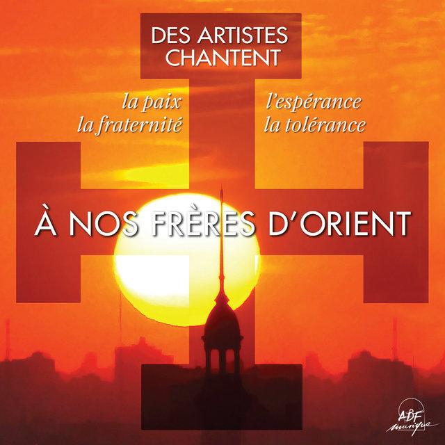 À nos frères d'Orient (Des artistes chantent la paix, l'espérance, la fraternité, la tolérance) - Single