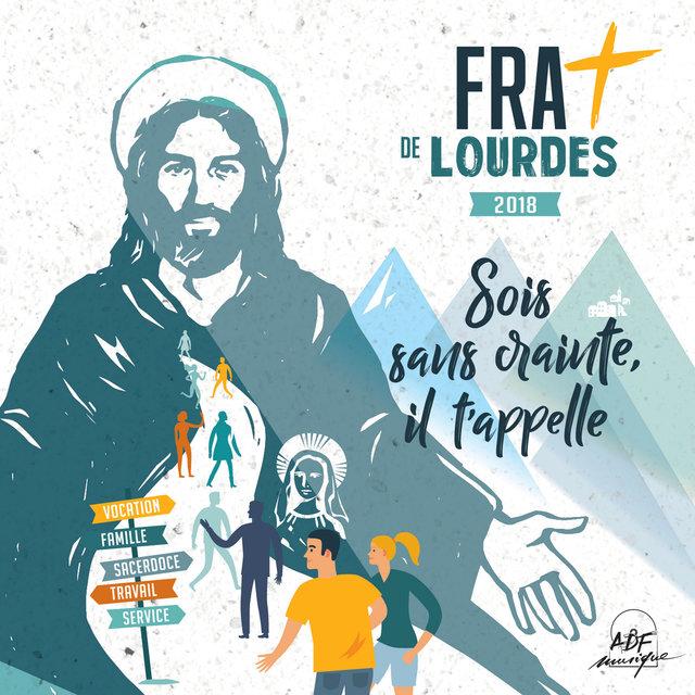 FRAT de Lourdes 2018: Sois sans crainte, il t'appelle