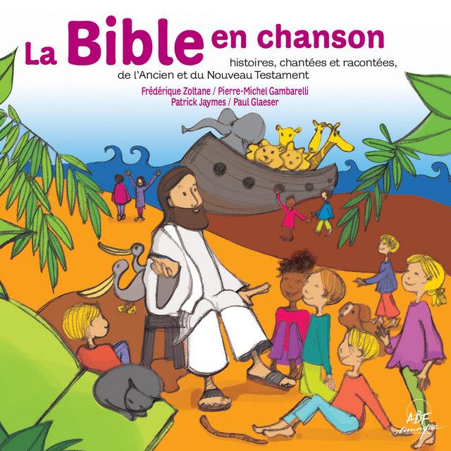 La Bible en chanson (Histoires chantées et racontées, de l'Ancien et du Nouveau Testament)