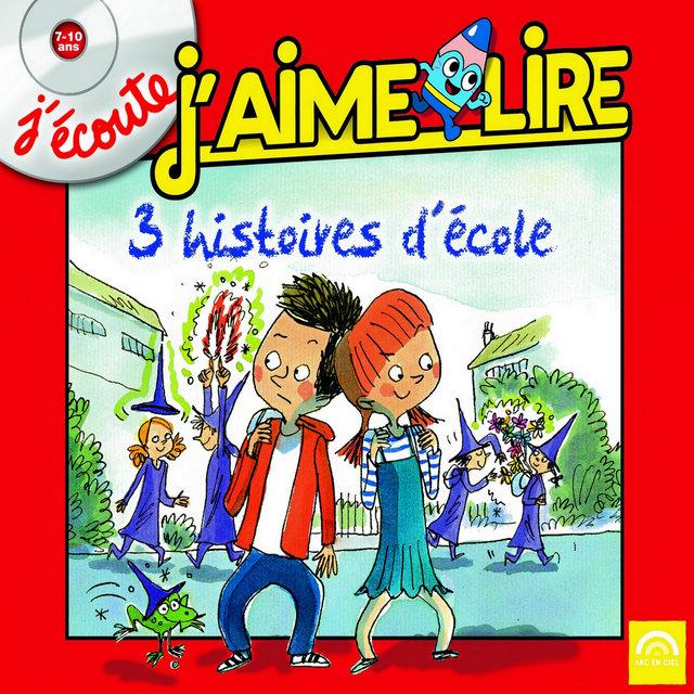 """J'écoute, """"J'aime Lire"""": 3 histoires d'école (7 à 10 ans)"""