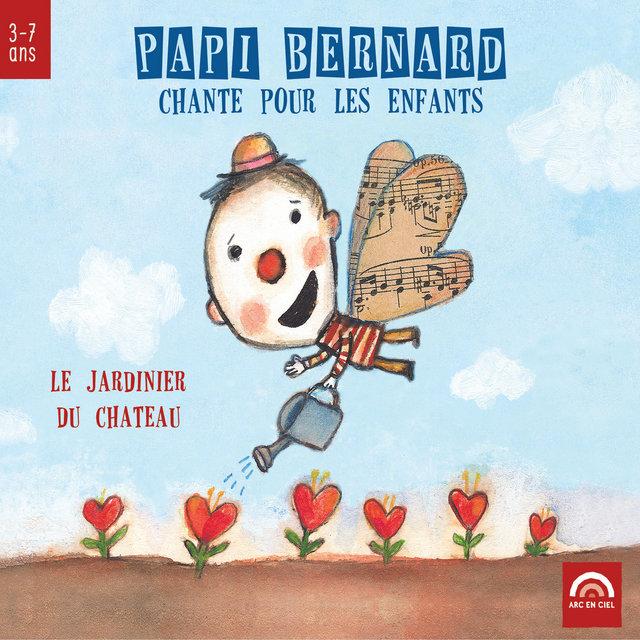 Papi Bernard chante pour les enfants: Le jardinier du château (3 à 7 ans)