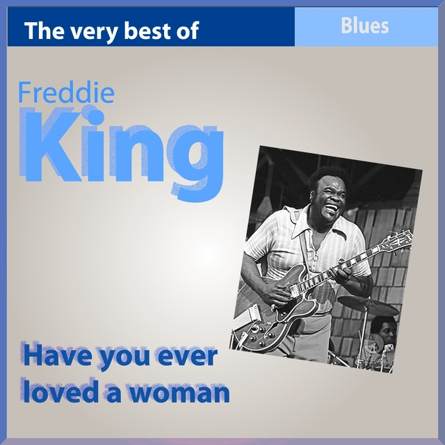 The Very Best of Freddy King: Have You Ever Loved a Woman