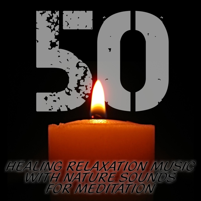 50 Healing Relaxation Music With Nature Sounds for Meditation
