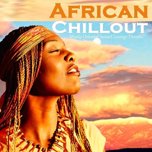 Couverture de African Chillout: Mystic Oriental Sunset Lounge Dreams