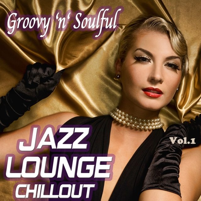 Groovy 'n' Soulful Jazz Lounge Chillout -Smooth Romantic Moods for Special Moments