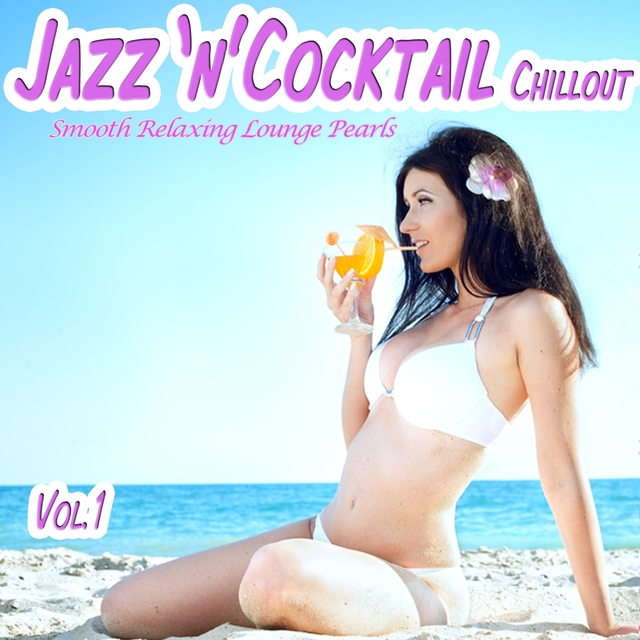 Jazz 'n' Cocktail Chillout, Vol. 1- Smooth Relaxing Lounge Pearls for Beach Lovers