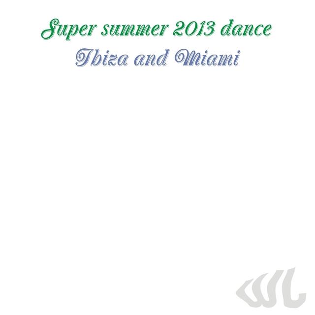 Super Summer 2013 Dance Ibiza and Miami