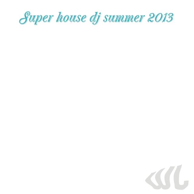 Super House DJ Summer 2013