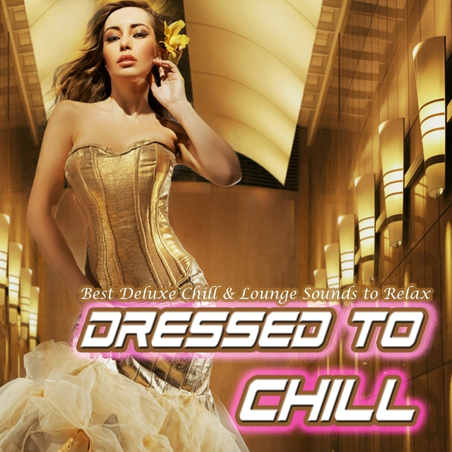 Couverture de Dressed to Chill - Best Deluxe Chill & Lounge Sounds to Relax