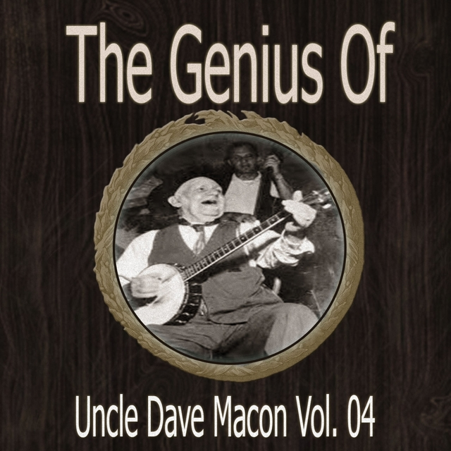 The Genius of Uncle Dave Macon Vol 04