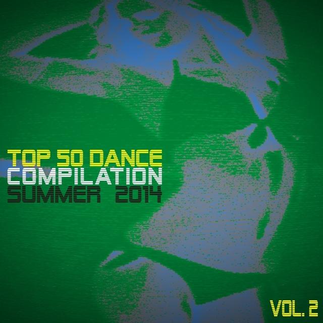 Top 50 Dance Compilation Summer 2014, Vol. 2