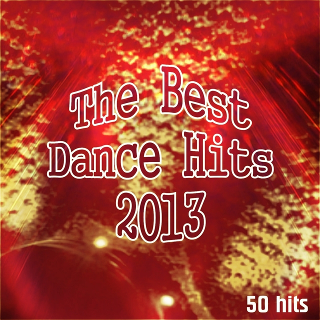 The Best Dance Hits 2013: 50 Hits