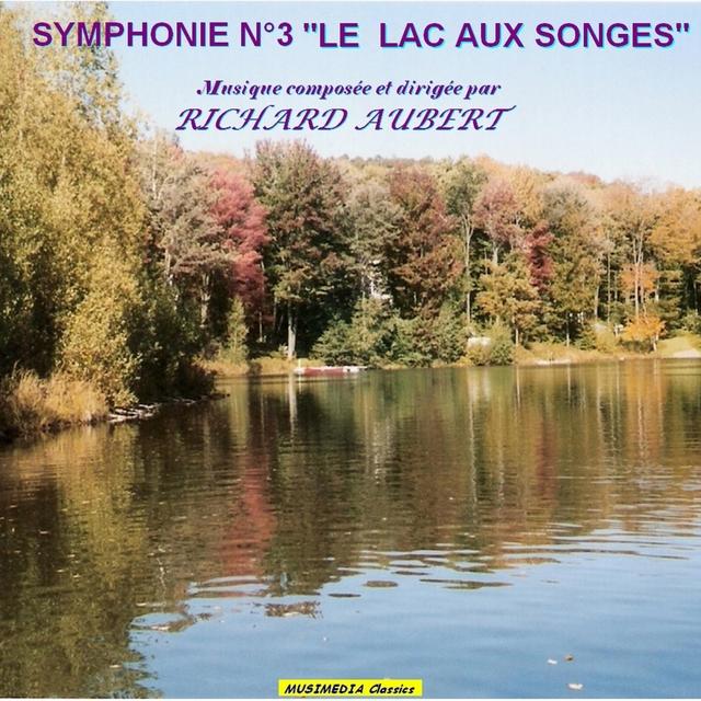 """Richard Aubert : Symphonie No. 3 """"Le lac aux songes"""""""