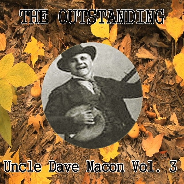 The Outstanding Uncle Dave Macon Vol. 3