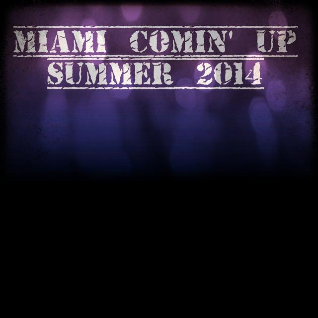 Miami Comin' Up Summer 2014