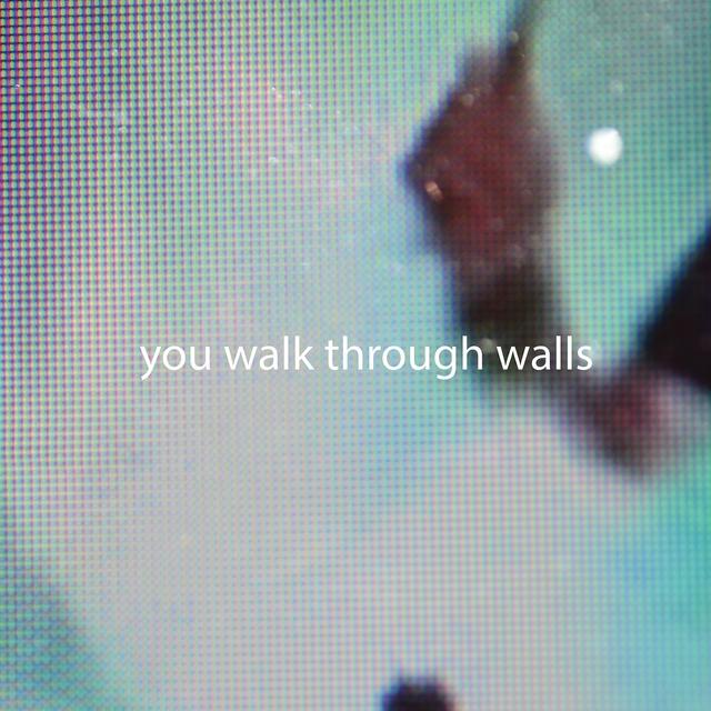 You Walk Through Walls
