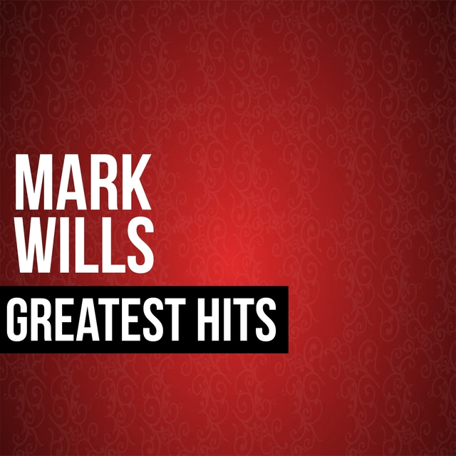 Mark Wills Greatest Hits