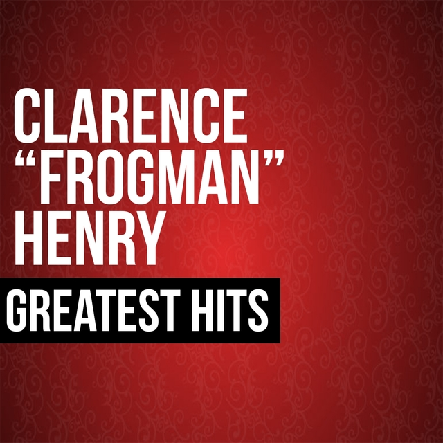 """Couverture de Clarence """"Frogman"""" Henry Greatest Hits"""